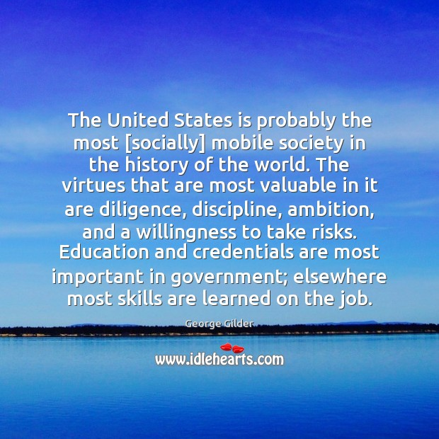 The United States is probably the most [socially] mobile society in the George Gilder Picture Quote