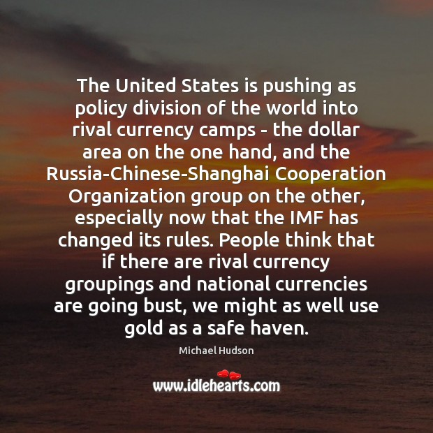 The United States is pushing as policy division of the world into Michael Hudson Picture Quote