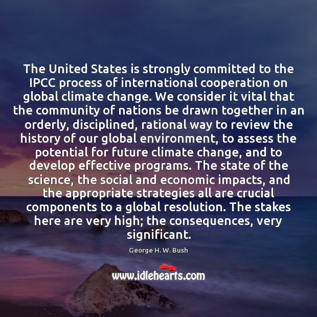 The United States is strongly committed to the IPCC process of international Climate Change Quotes Image