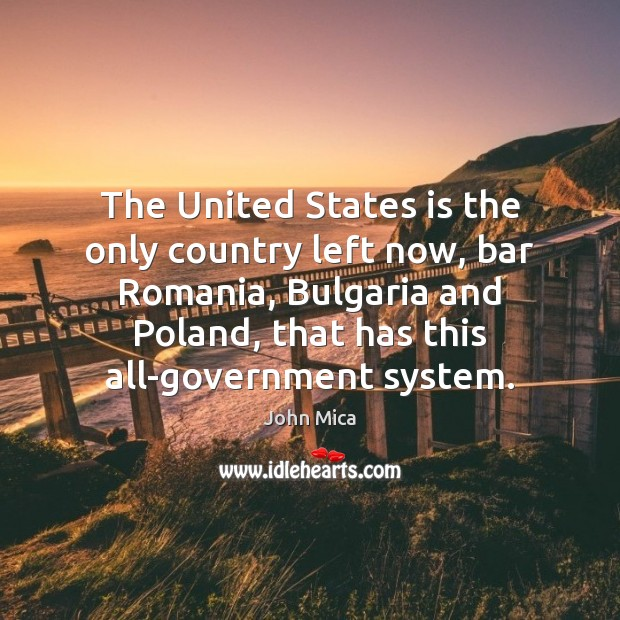 The United States is the only country left now, bar Romania, Bulgaria Image