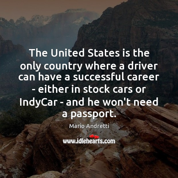 The United States is the only country where a driver can have Mario Andretti Picture Quote