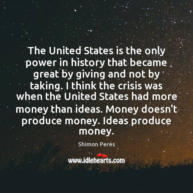 The United States is the only power in history that became great Shimon Peres Picture Quote