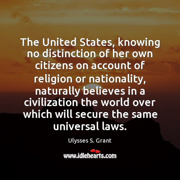 The United States, knowing no distinction of her own citizens on account Ulysses S. Grant Picture Quote