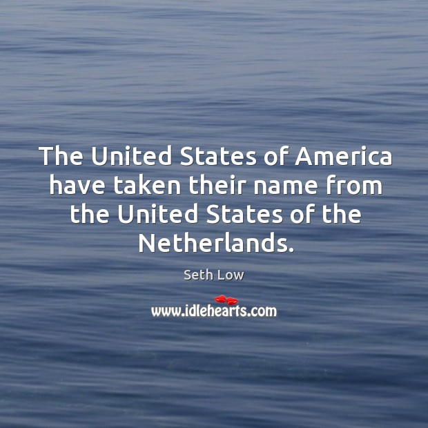 The united states of america have taken their name from the united states of the netherlands. Image