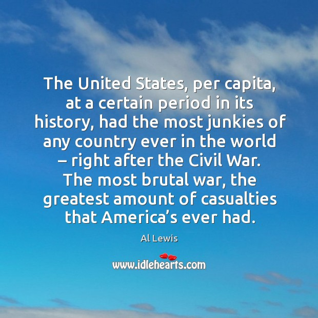 The united states, per capita, at a certain period in its history, had the most junkies of any Image