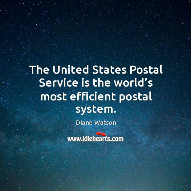 Diane Watson Picture Quote image saying: The united states postal service is the world's most efficient postal system.