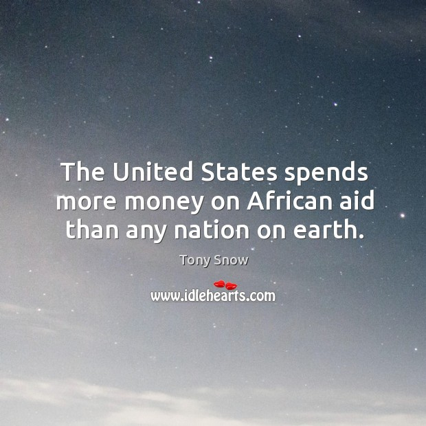 The united states spends more money on african aid than any nation on earth. Image
