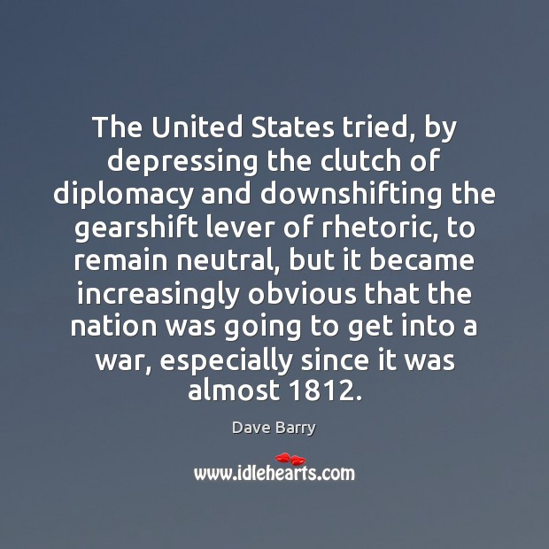 Image, The United States tried, by depressing the clutch of diplomacy and downshifting
