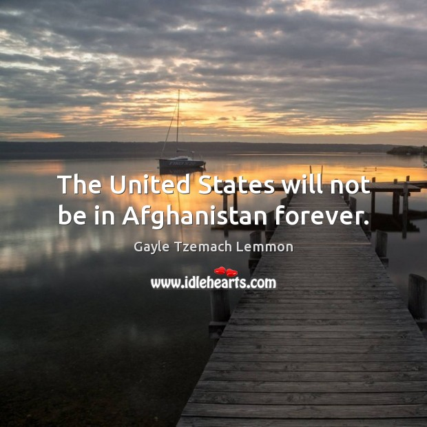 Image, The United States will not be in Afghanistan forever.