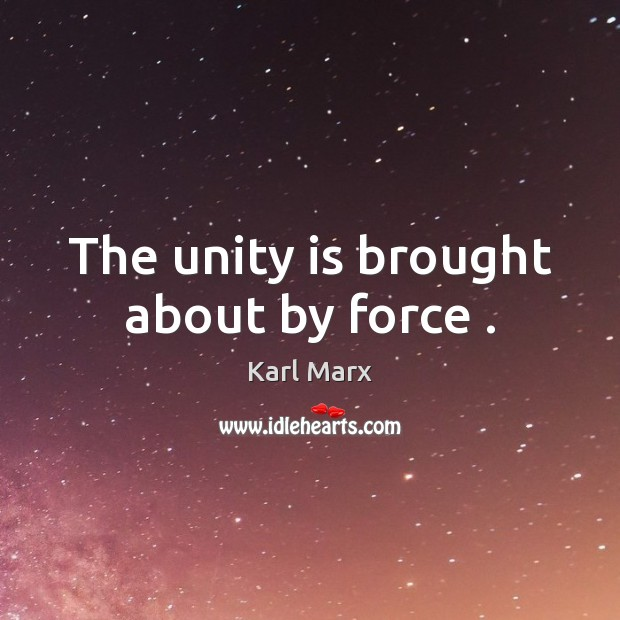 Image, The unity is brought about by force .