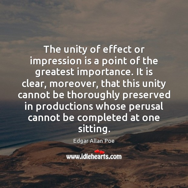 The unity of effect or impression is a point of the greatest Edgar Allan Poe Picture Quote