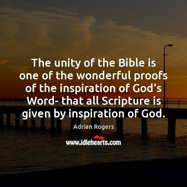 The unity of the Bible is one of the wonderful proofs of Adrian Rogers Picture Quote