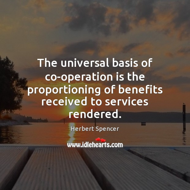 Image, The universal basis of co-operation is the proportioning of benefits received to