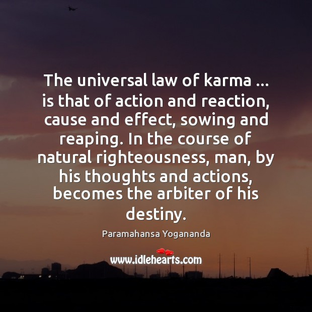 Image, The universal law of karma … is that of action and reaction, cause