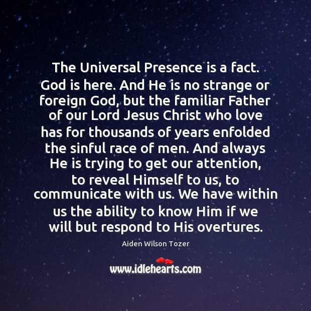 The Universal Presence is a fact. God is here. And He is Image