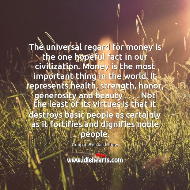 The universal regard for money is the one hopeful fact in our Image