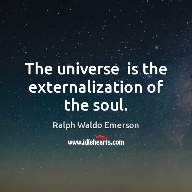 The universe  is the externalization of the soul. Image