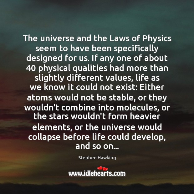 The universe and the Laws of Physics seem to have been specifically Image