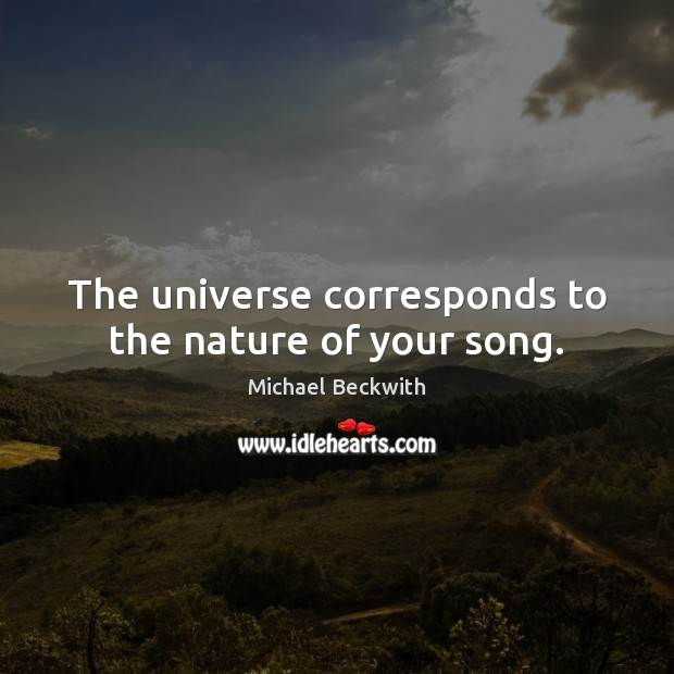 The universe corresponds to the nature of your song. Image