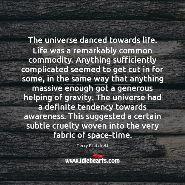 The universe danced towards life. Life was a remarkably common commodity. Anything Image