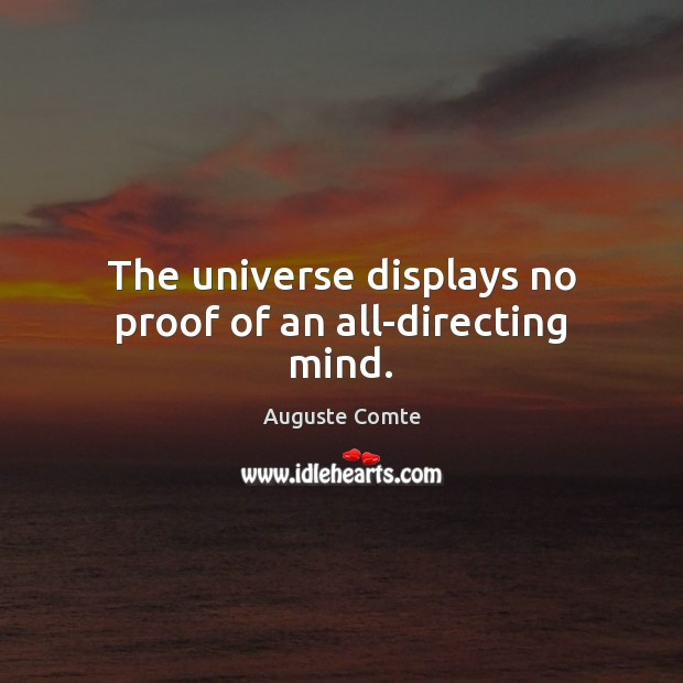 The universe displays no proof of an all-directing mind. Image