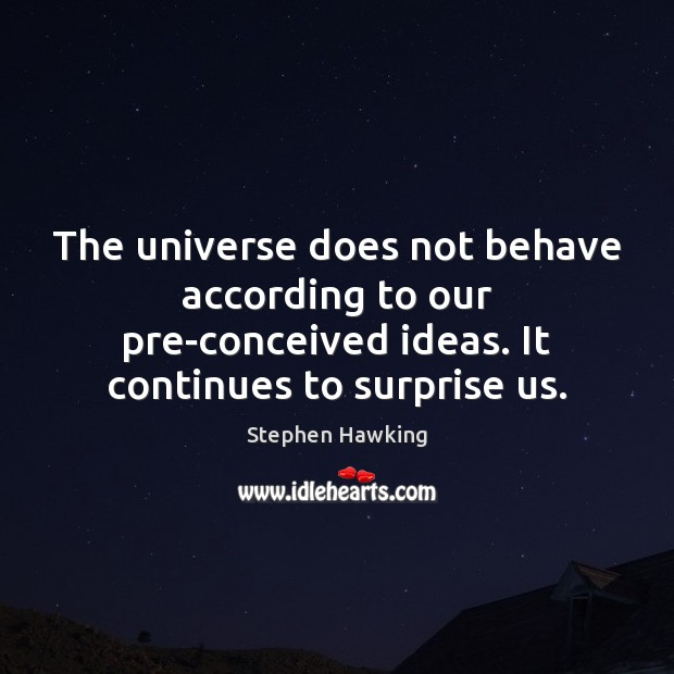 Image, The universe does not behave according to our pre-conceived ideas. It continues