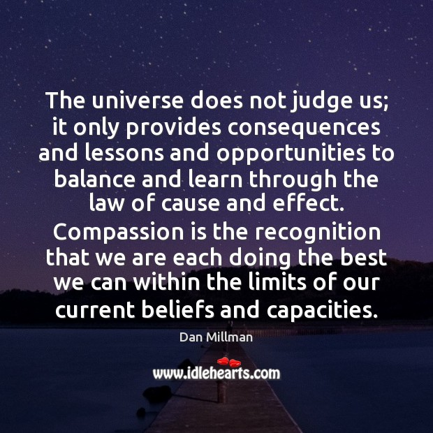 The universe does not judge us; it only provides consequences and lessons Compassion Quotes Image