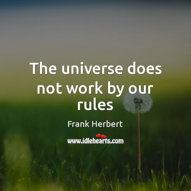 The universe does not work by our rules Frank Herbert Picture Quote