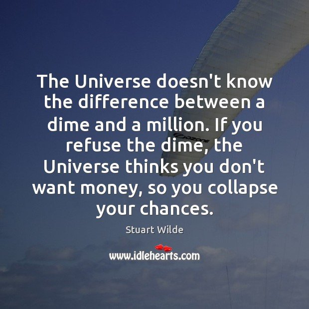 The Universe doesn't know the difference between a dime and a million. Image