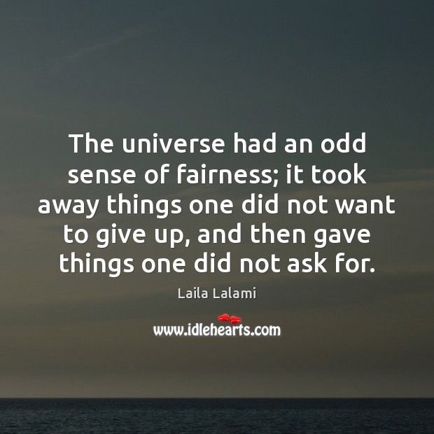 The universe had an odd sense of fairness; it took away things Image