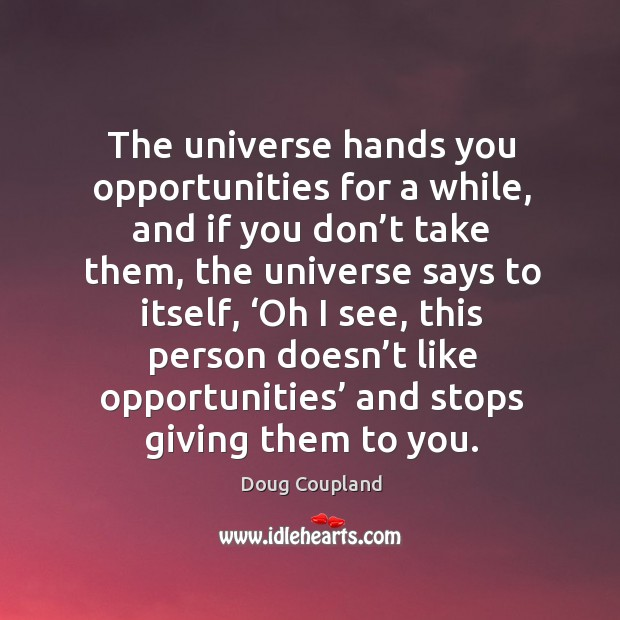 The universe hands you opportunities for a while Image