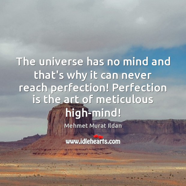 The universe has no mind and that's why it can never reach Perfection Quotes Image