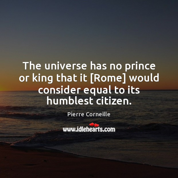 The universe has no prince or king that it [Rome] would consider Image