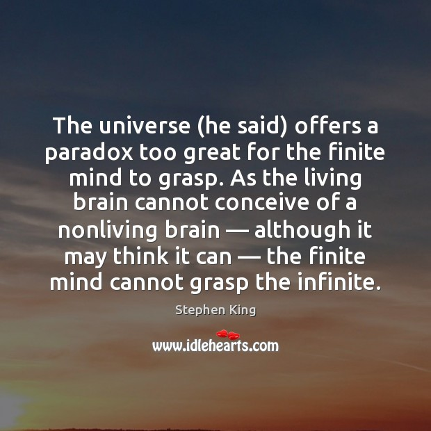 Image, The universe (he said) offers a paradox too great for the finite