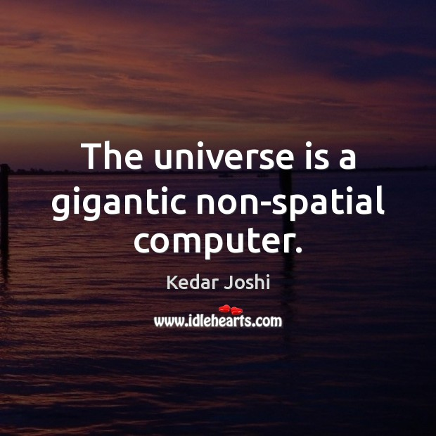 Image, The universe is a gigantic non-spatial computer.