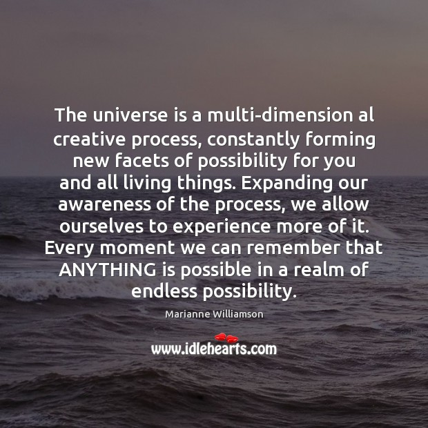 The universe is a multi-dimension al creative process, constantly forming new facets Marianne Williamson Picture Quote