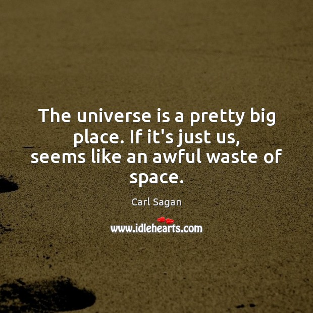 Image, The universe is a pretty big place. If it's just us, seems like an awful waste of space.