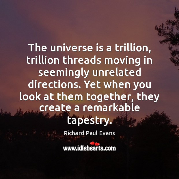 The universe is a trillion, trillion threads moving in seemingly unrelated directions. Image