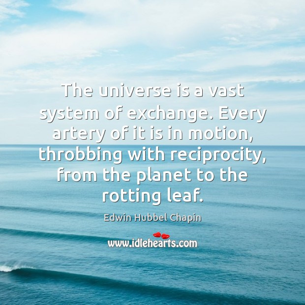 The universe is a vast system of exchange. Every artery of it Edwin Hubbel Chapin Picture Quote