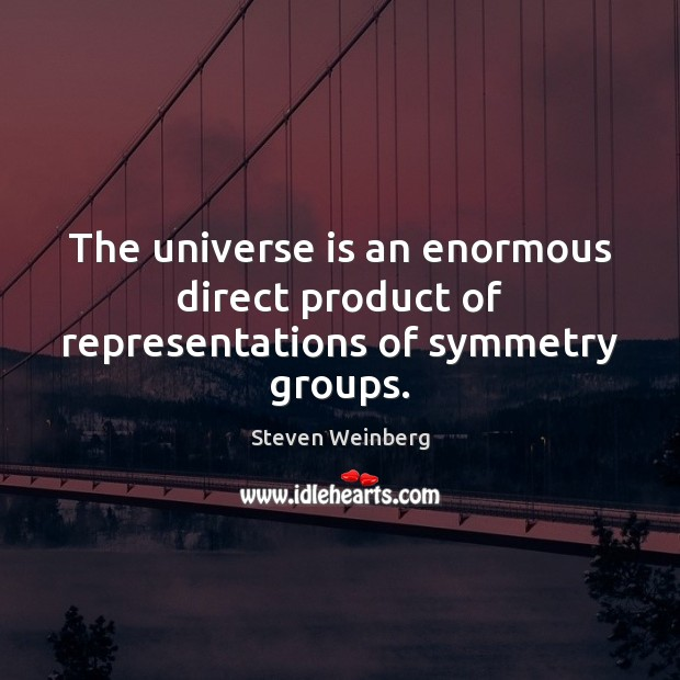 Image, The universe is an enormous direct product of representations of symmetry groups.