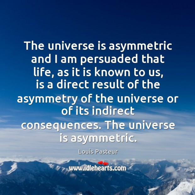 Image, The universe is asymmetric and I am persuaded that life