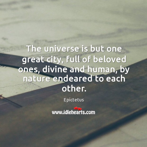 Image, The universe is but one great city, full of beloved ones, divine