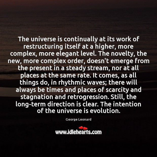 Image, The universe is continually at its work of restructuring itself at a