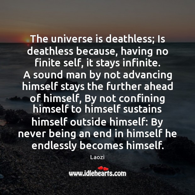 The universe is deathless; Is deathless because, having no finite self, it Laozi Picture Quote