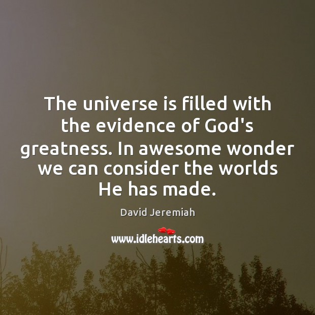 The universe is filled with the evidence of God's greatness. In awesome David Jeremiah Picture Quote