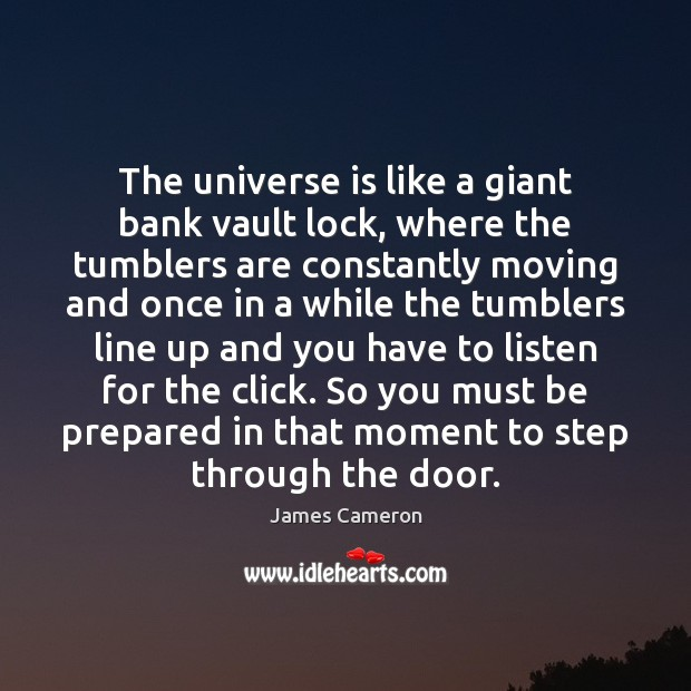 The universe is like a giant bank vault lock, where the tumblers James Cameron Picture Quote