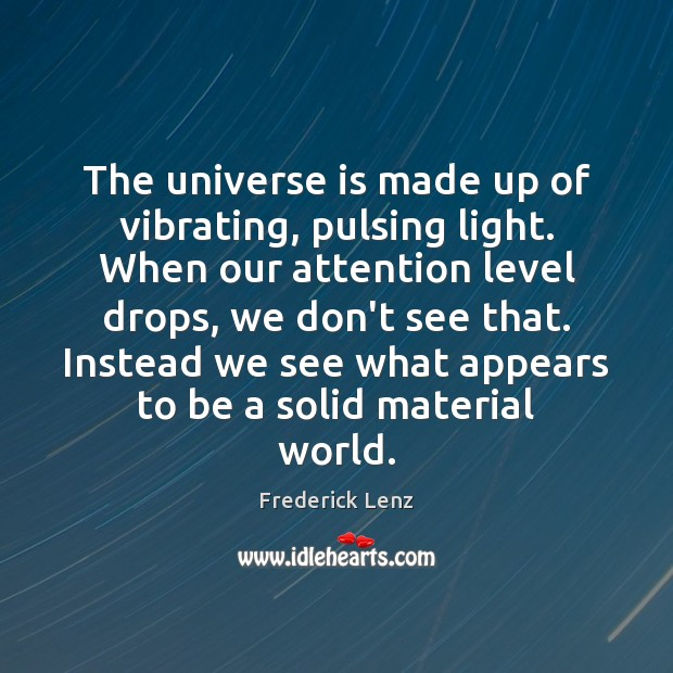 The universe is made up of vibrating, pulsing light. When our attention Image
