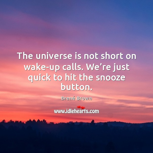 Image, The universe is not short on wake-up calls. We're just quick to hit the snooze button.
