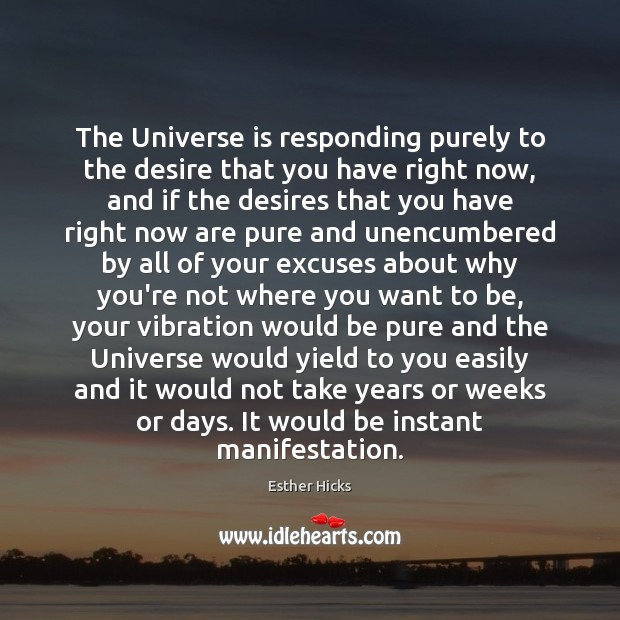 The Universe is responding purely to the desire that you have right Esther Hicks Picture Quote