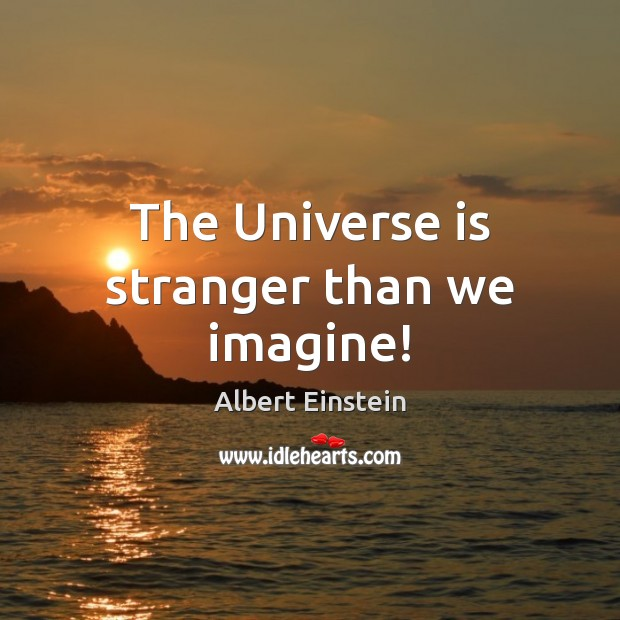 Image, The Universe is stranger than we imagine!